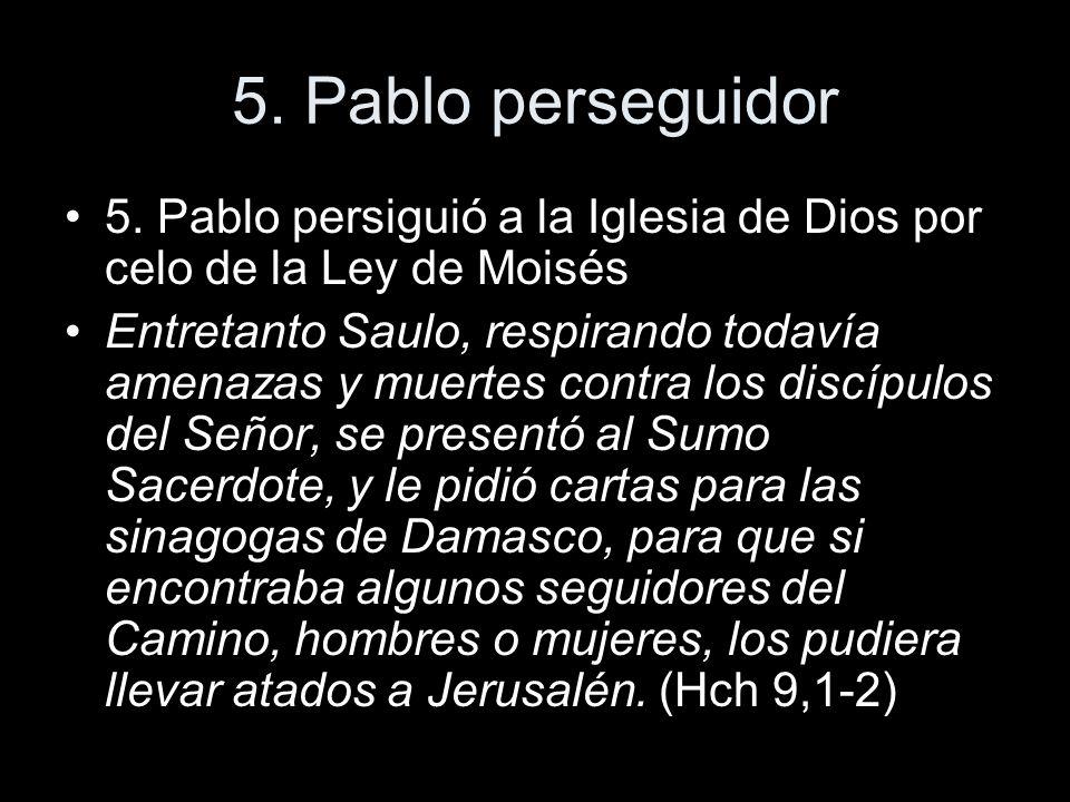 5. Pablo perseguidor 5. Pablo persiguió a la Iglesia de Dios por celo de la Ley de Moisés Entretanto Saulo, respirando todavía amenazas y muertes cont