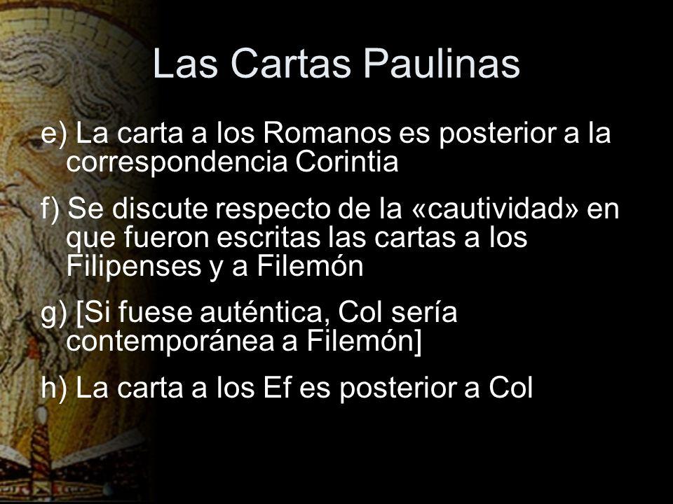 Las Cartas Paulinas e) La carta a los Romanos es posterior a la correspondencia Corintia f) Se discute respecto de la «cautividad» en que fueron escri