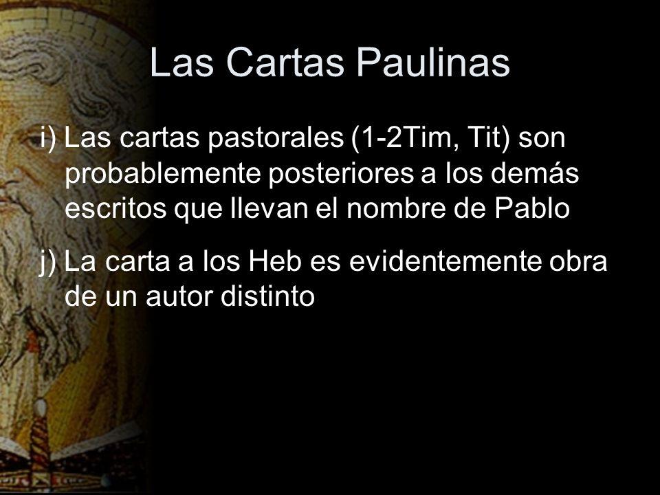 Las Cartas Paulinas i) Las cartas pastorales (1-2Tim, Tit) son probablemente posteriores a los demás escritos que llevan el nombre de Pablo j) La cart