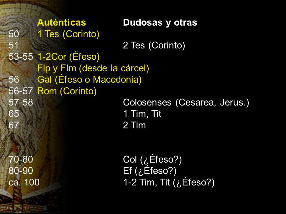 AuténticasDudosas y otras 501 Tes (Corinto) 512 Tes (Corinto) 53-551-2Cor (Éfeso) Flp y Flm (desde la cárcel) 56Gal (Éfeso o Macedonia) 56-57Rom (Cori