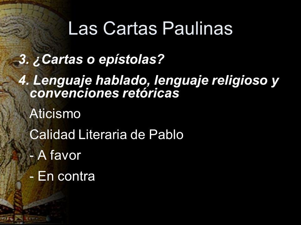 Las Cartas Paulinas 3. ¿Cartas o epístolas? 4. Lenguaje hablado, lenguaje religioso y convenciones retóricas Aticismo Calidad Literaria de Pablo - A f