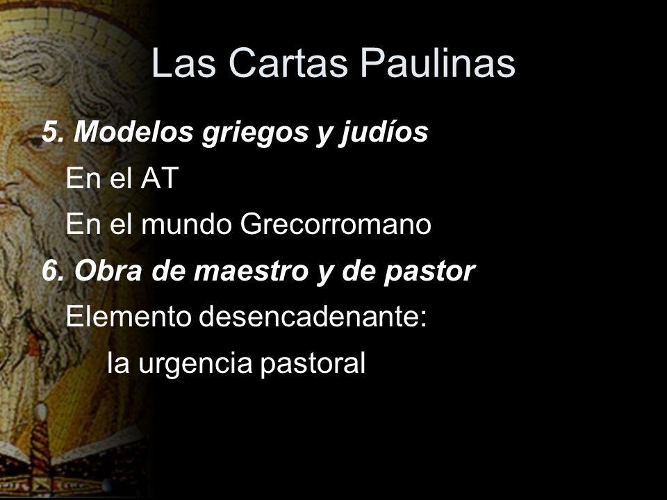 Las Cartas Paulinas 5. Modelos griegos y judíos En el AT En el mundo Grecorromano 6. Obra de maestro y de pastor Elemento desencadenante: la urgencia