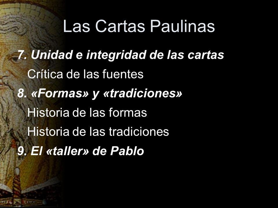 Las Cartas Paulinas 7. Unidad e integridad de las cartas Crítica de las fuentes 8. «Formas» y «tradiciones» Historia de las formas Historia de las tra