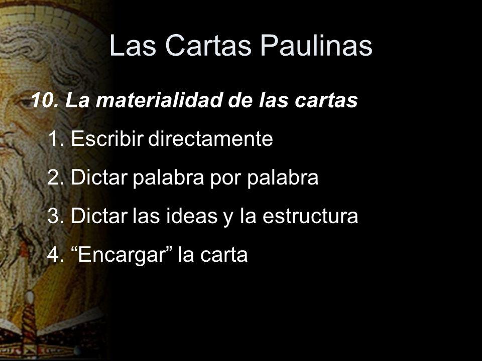 Las Cartas Paulinas 10. La materialidad de las cartas 1. Escribir directamente 2. Dictar palabra por palabra 3. Dictar las ideas y la estructura 4. En