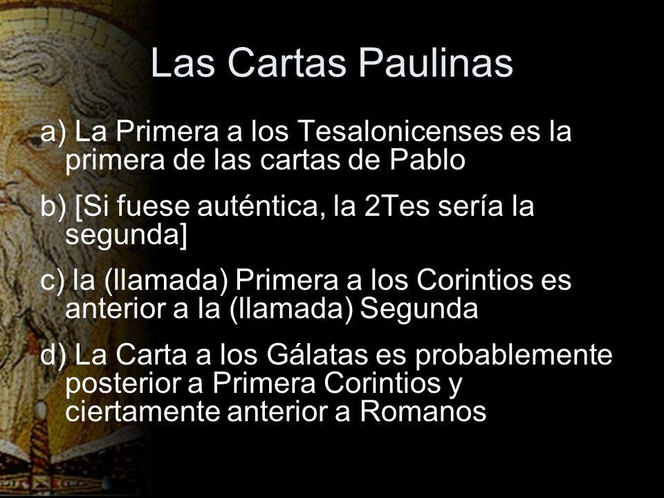 Las Cartas Paulinas a) La Primera a los Tesalonicenses es la primera de las cartas de Pablo b) [Si fuese auténtica, la 2Tes sería la segunda] c) la (l