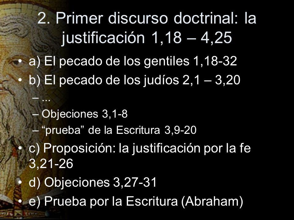 2. Primer discurso doctrinal: la justificación 1,18 – 4,25 a) El pecado de los gentiles 1,18-32 b) El pecado de los judíos 2,1 – 3,20 –... –Objeciones