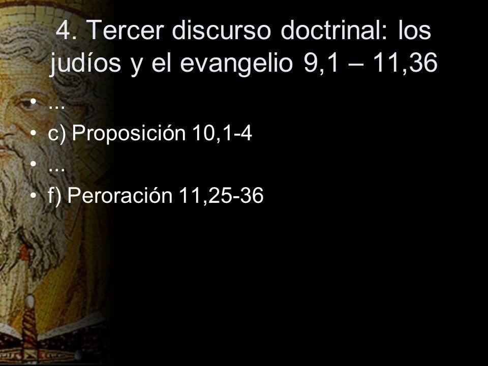 4. Tercer discurso doctrinal: los judíos y el evangelio 9,1 – 11,36... c) Proposición 10,1-4... f) Peroración 11,25-36