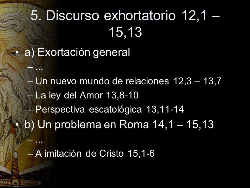 5. Discurso exhortatorio 12,1 – 15,13 a) Exortación general –... –Un nuevo mundo de relaciones 12,3 – 13,7 –La ley del Amor 13,8-10 –Perspectiva escat