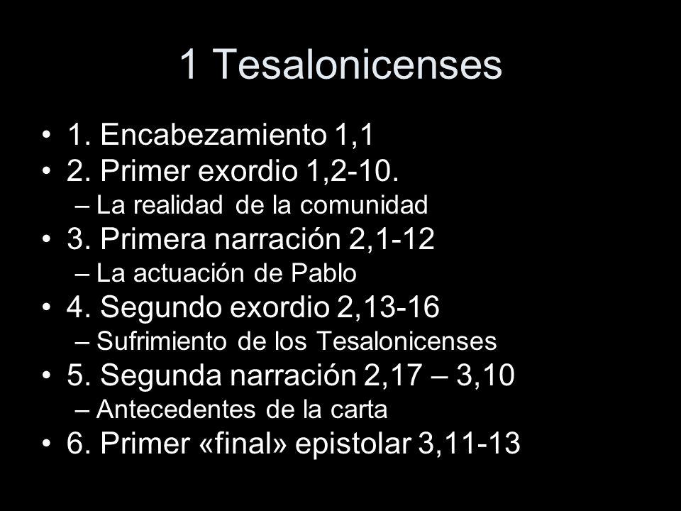1 Tesalonicenses 1. Encabezamiento 1,1 2. Primer exordio 1,2-10. –La realidad de la comunidad 3. Primera narración 2,1-12 –La actuación de Pablo 4. Se