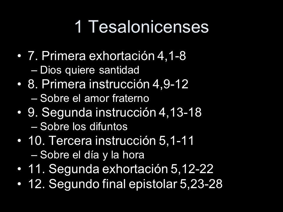 1 Tesalonicenses 7. Primera exhortación 4,1-8 –Dios quiere santidad 8. Primera instrucción 4,9-12 –Sobre el amor fraterno 9. Segunda instrucción 4,13-