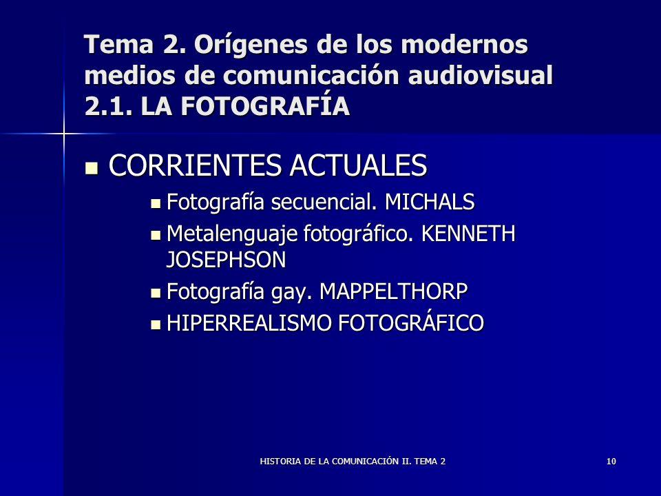 HISTORIA DE LA COMUNICACIÓN II. TEMA 210 Tema 2. Orígenes de los modernos medios de comunicación audiovisual 2.1. LA FOTOGRAFÍA CORRIENTES ACTUALES CO