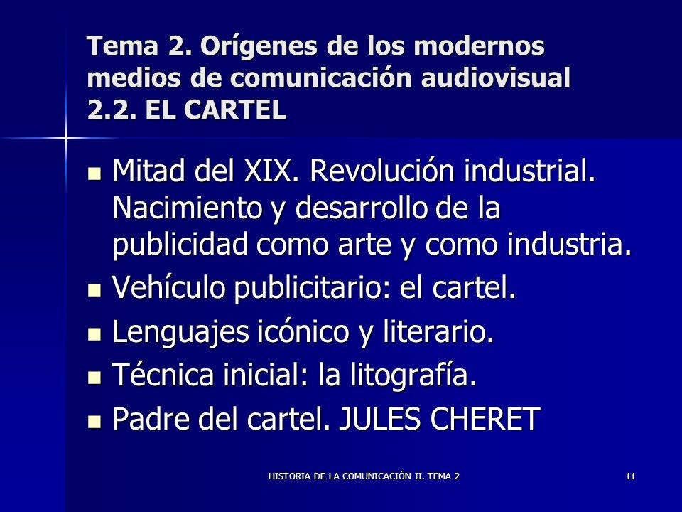 HISTORIA DE LA COMUNICACIÓN II. TEMA 211 Tema 2. Orígenes de los modernos medios de comunicación audiovisual 2.2. EL CARTEL Mitad del XIX. Revolución
