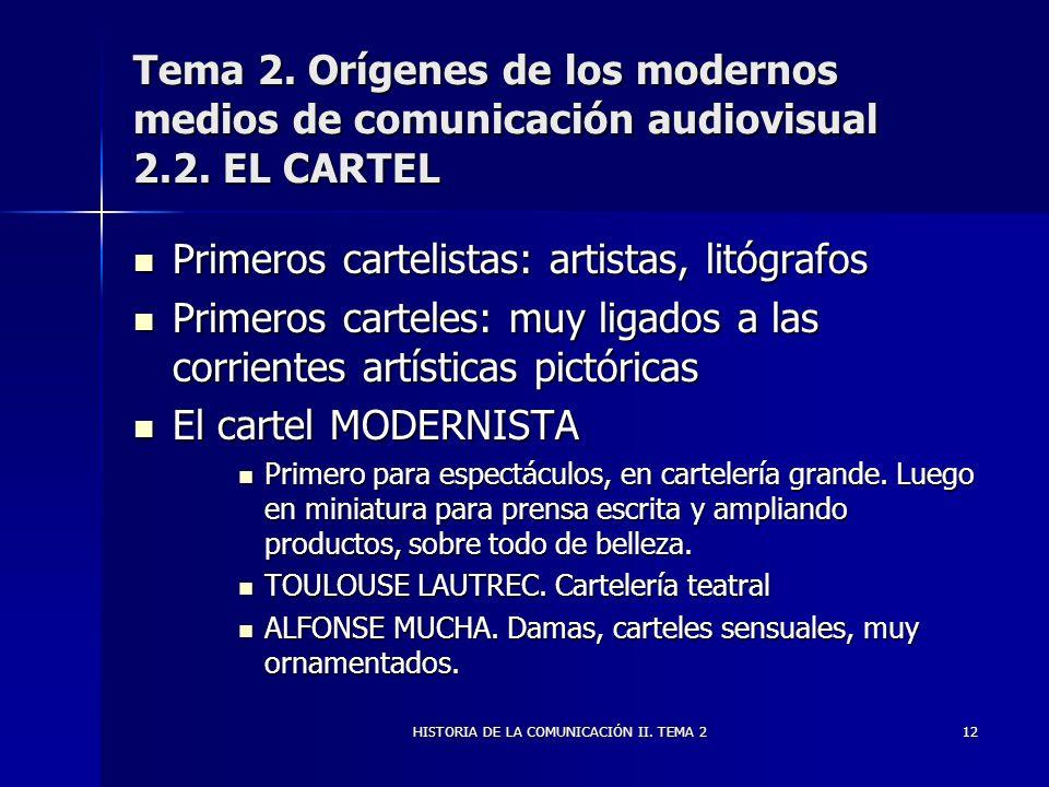 HISTORIA DE LA COMUNICACIÓN II. TEMA 212 Tema 2. Orígenes de los modernos medios de comunicación audiovisual 2.2. EL CARTEL Primeros cartelistas: arti