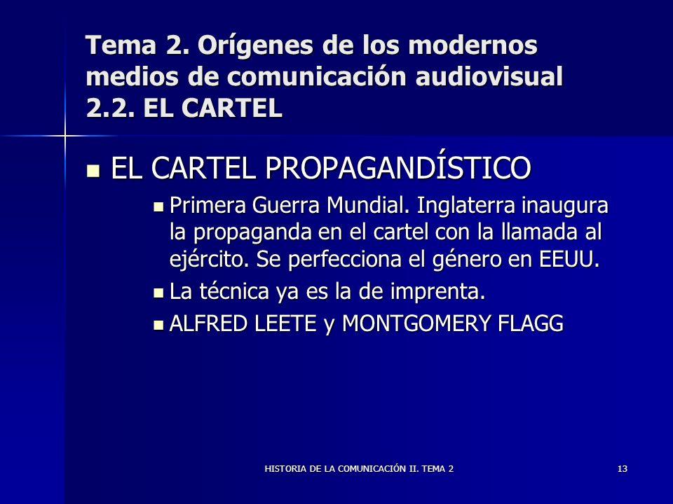 HISTORIA DE LA COMUNICACIÓN II. TEMA 213 Tema 2. Orígenes de los modernos medios de comunicación audiovisual 2.2. EL CARTEL EL CARTEL PROPAGANDÍSTICO
