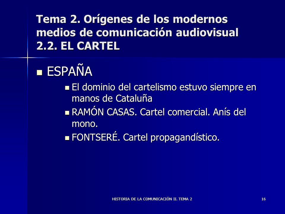 HISTORIA DE LA COMUNICACIÓN II. TEMA 216 Tema 2. Orígenes de los modernos medios de comunicación audiovisual 2.2. EL CARTEL ESPAÑA ESPAÑA El dominio d