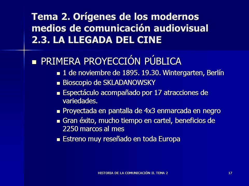 HISTORIA DE LA COMUNICACIÓN II. TEMA 217 Tema 2. Orígenes de los modernos medios de comunicación audiovisual 2.3. LA LLEGADA DEL CINE PRIMERA PROYECCI