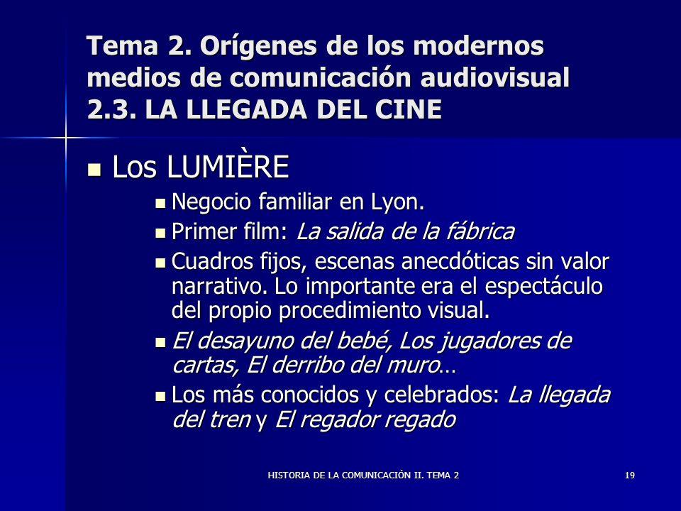 HISTORIA DE LA COMUNICACIÓN II. TEMA 219 Tema 2. Orígenes de los modernos medios de comunicación audiovisual 2.3. LA LLEGADA DEL CINE Los LUMIÈRE Los