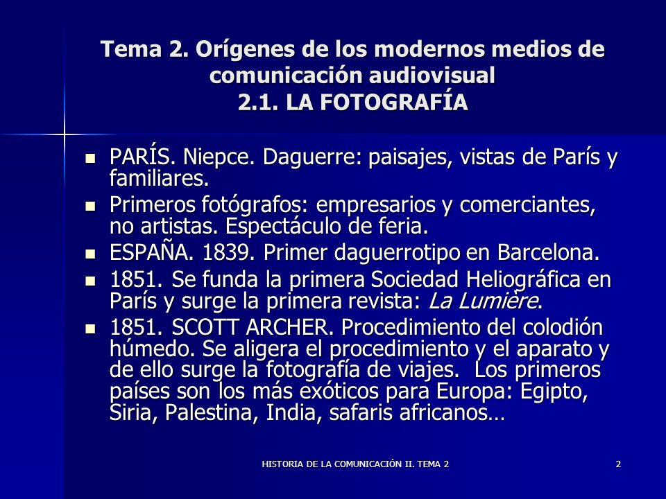2 Tema 2. Orígenes de los modernos medios de comunicación audiovisual 2.1. LA FOTOGRAFÍA PARÍS. Niepce. Daguerre: paisajes, vistas de París y familiar