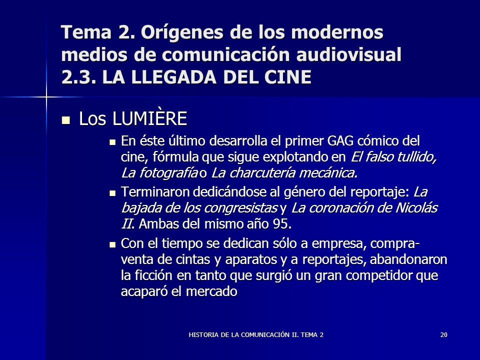 HISTORIA DE LA COMUNICACIÓN II. TEMA 220 Tema 2. Orígenes de los modernos medios de comunicación audiovisual 2.3. LA LLEGADA DEL CINE Los LUMIÈRE Los