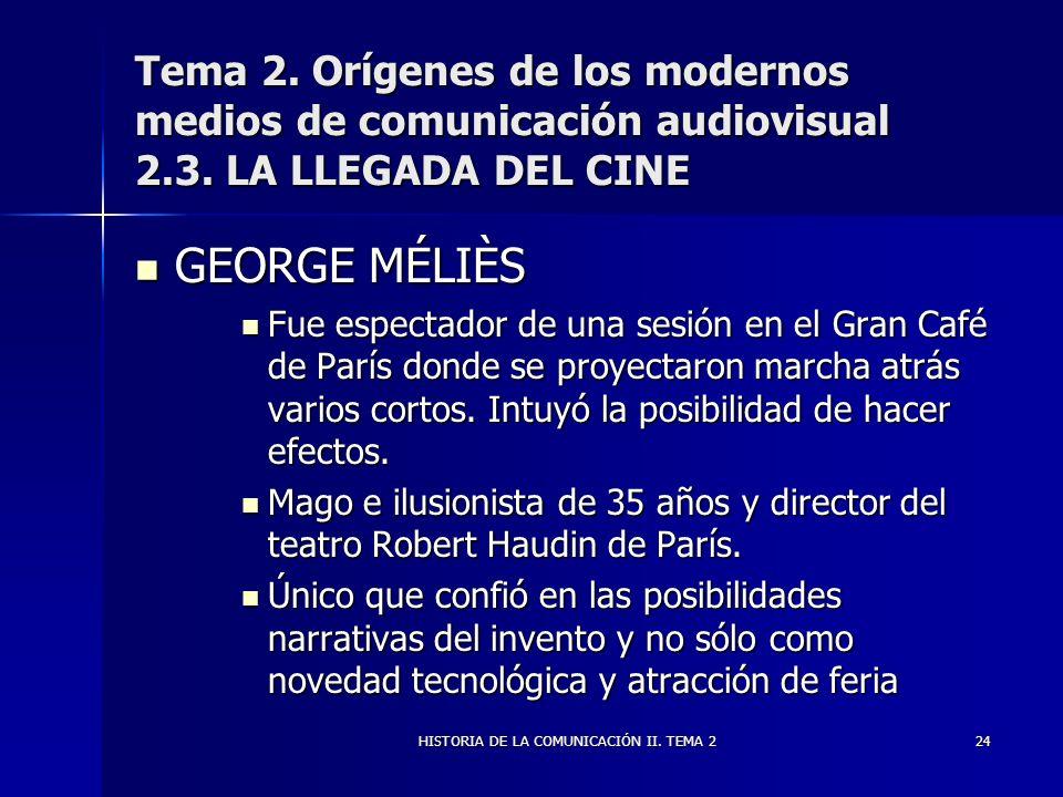 HISTORIA DE LA COMUNICACIÓN II. TEMA 224 Tema 2. Orígenes de los modernos medios de comunicación audiovisual 2.3. LA LLEGADA DEL CINE GEORGE MÉLIÈS GE