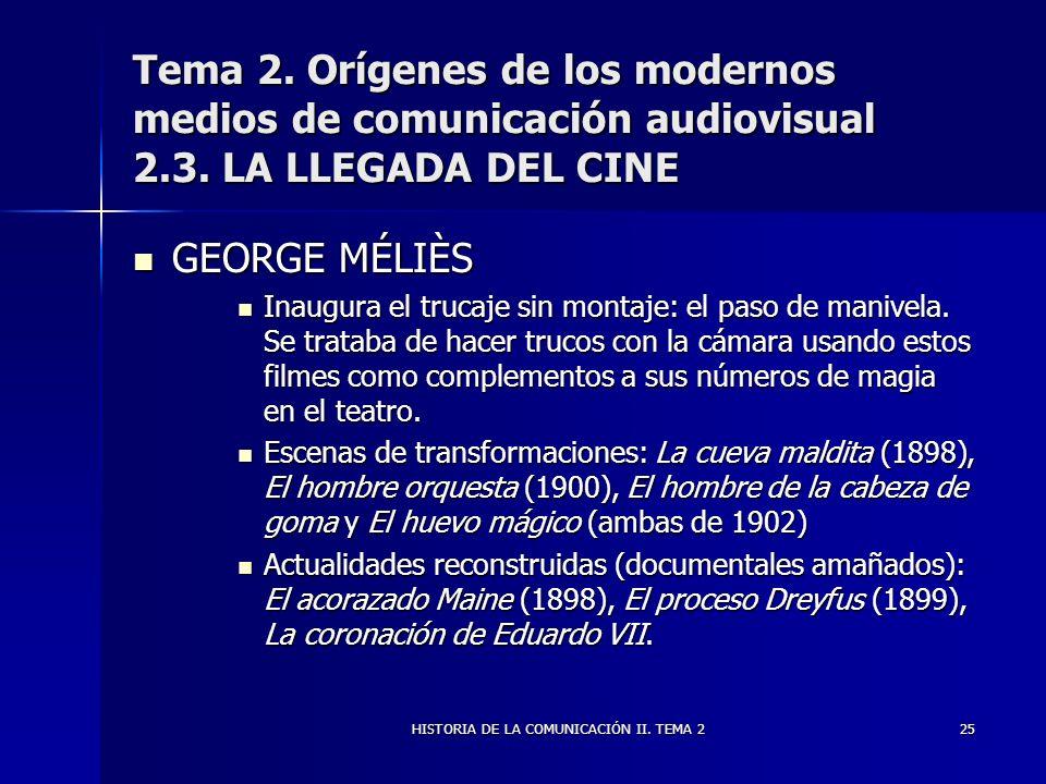 HISTORIA DE LA COMUNICACIÓN II. TEMA 225 Tema 2. Orígenes de los modernos medios de comunicación audiovisual 2.3. LA LLEGADA DEL CINE GEORGE MÉLIÈS GE