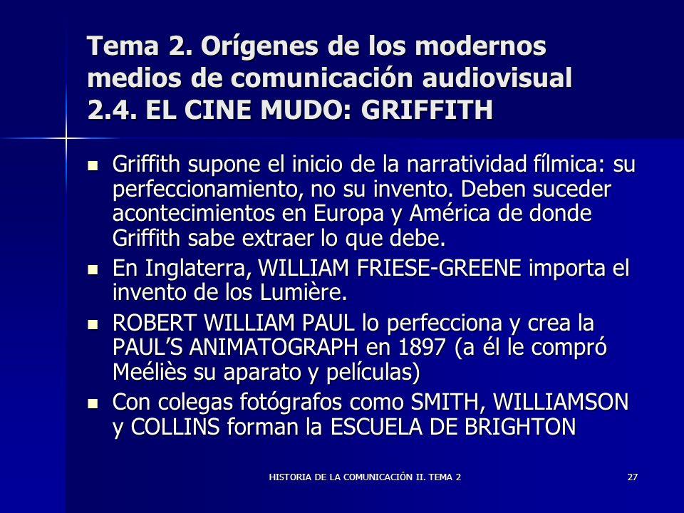 HISTORIA DE LA COMUNICACIÓN II. TEMA 227 Tema 2. Orígenes de los modernos medios de comunicación audiovisual 2.4. EL CINE MUDO: GRIFFITH Griffith supo
