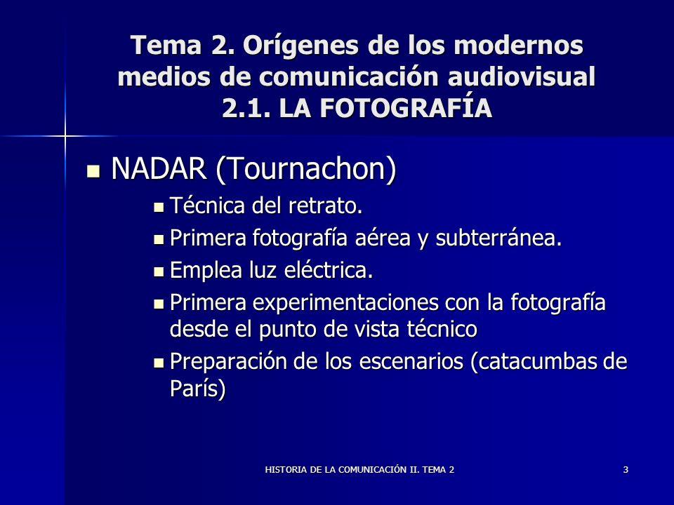 HISTORIA DE LA COMUNICACIÓN II. TEMA 23 Tema 2. Orígenes de los modernos medios de comunicación audiovisual 2.1. LA FOTOGRAFÍA NADAR (Tournachon) NADA