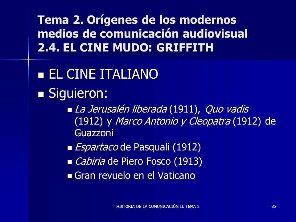 HISTORIA DE LA COMUNICACIÓN II. TEMA 235 Tema 2. Orígenes de los modernos medios de comunicación audiovisual 2.4. EL CINE MUDO: GRIFFITH EL CINE ITALI
