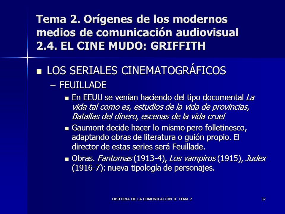 HISTORIA DE LA COMUNICACIÓN II. TEMA 237 Tema 2. Orígenes de los modernos medios de comunicación audiovisual 2.4. EL CINE MUDO: GRIFFITH LOS SERIALES