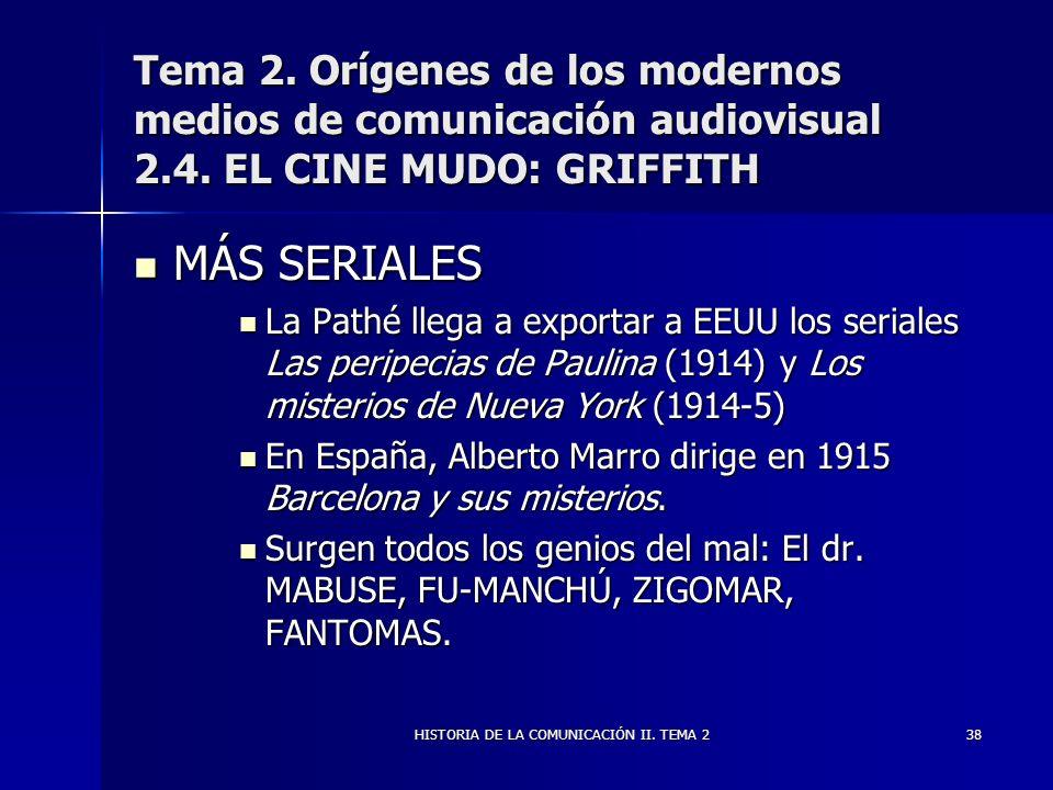 HISTORIA DE LA COMUNICACIÓN II. TEMA 238 Tema 2. Orígenes de los modernos medios de comunicación audiovisual 2.4. EL CINE MUDO: GRIFFITH MÁS SERIALES