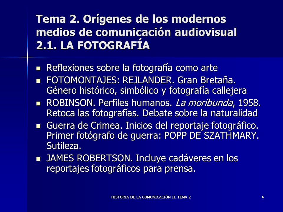 HISTORIA DE LA COMUNICACIÓN II. TEMA 24 Tema 2. Orígenes de los modernos medios de comunicación audiovisual 2.1. LA FOTOGRAFÍA Reflexiones sobre la fo