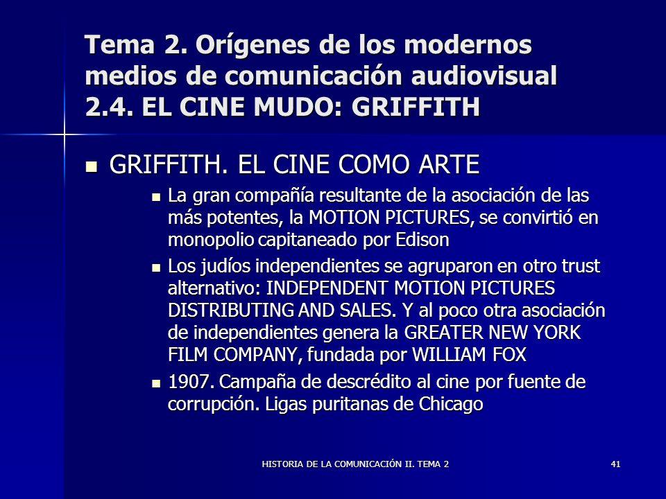 HISTORIA DE LA COMUNICACIÓN II. TEMA 241 Tema 2. Orígenes de los modernos medios de comunicación audiovisual 2.4. EL CINE MUDO: GRIFFITH GRIFFITH. EL