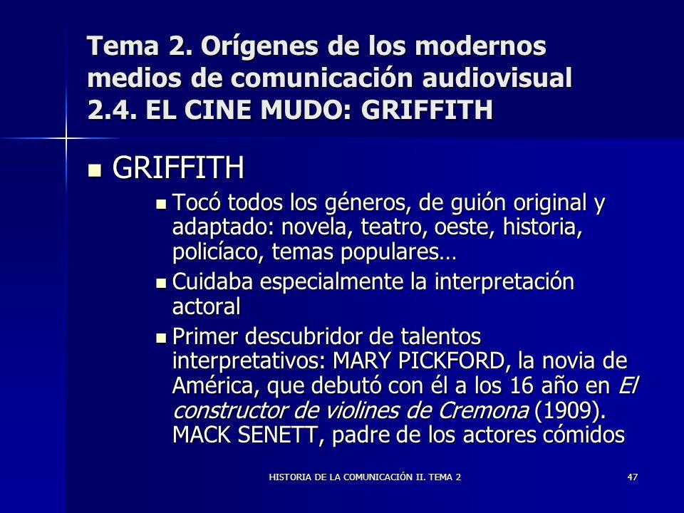 HISTORIA DE LA COMUNICACIÓN II. TEMA 247 Tema 2. Orígenes de los modernos medios de comunicación audiovisual 2.4. EL CINE MUDO: GRIFFITH GRIFFITH GRIF