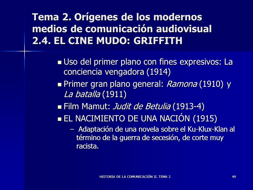 HISTORIA DE LA COMUNICACIÓN II. TEMA 249 Tema 2. Orígenes de los modernos medios de comunicación audiovisual 2.4. EL CINE MUDO: GRIFFITH Uso del prime