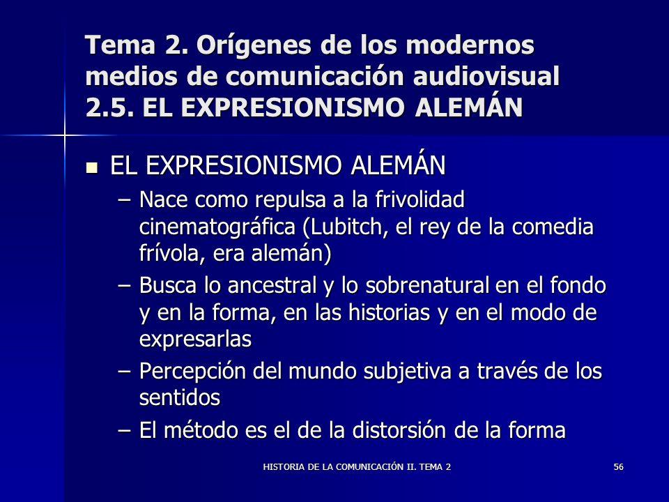 HISTORIA DE LA COMUNICACIÓN II. TEMA 256 Tema 2. Orígenes de los modernos medios de comunicación audiovisual 2.5. EL EXPRESIONISMO ALEMÁN EL EXPRESION
