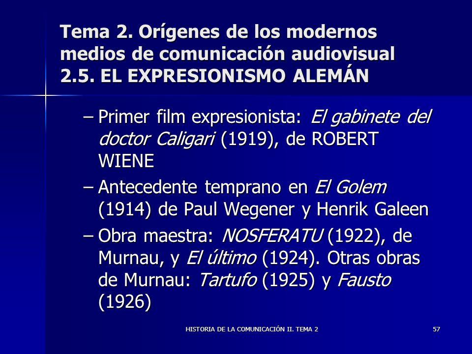 HISTORIA DE LA COMUNICACIÓN II. TEMA 257 Tema 2. Orígenes de los modernos medios de comunicación audiovisual 2.5. EL EXPRESIONISMO ALEMÁN –Primer film