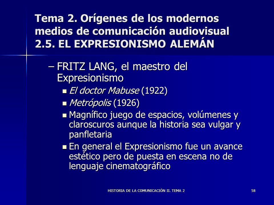 HISTORIA DE LA COMUNICACIÓN II. TEMA 258 Tema 2. Orígenes de los modernos medios de comunicación audiovisual 2.5. EL EXPRESIONISMO ALEMÁN –FRITZ LANG,