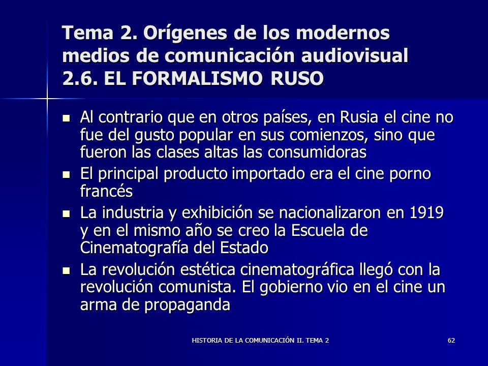HISTORIA DE LA COMUNICACIÓN II. TEMA 262 Tema 2. Orígenes de los modernos medios de comunicación audiovisual 2.6. EL FORMALISMO RUSO Al contrario que