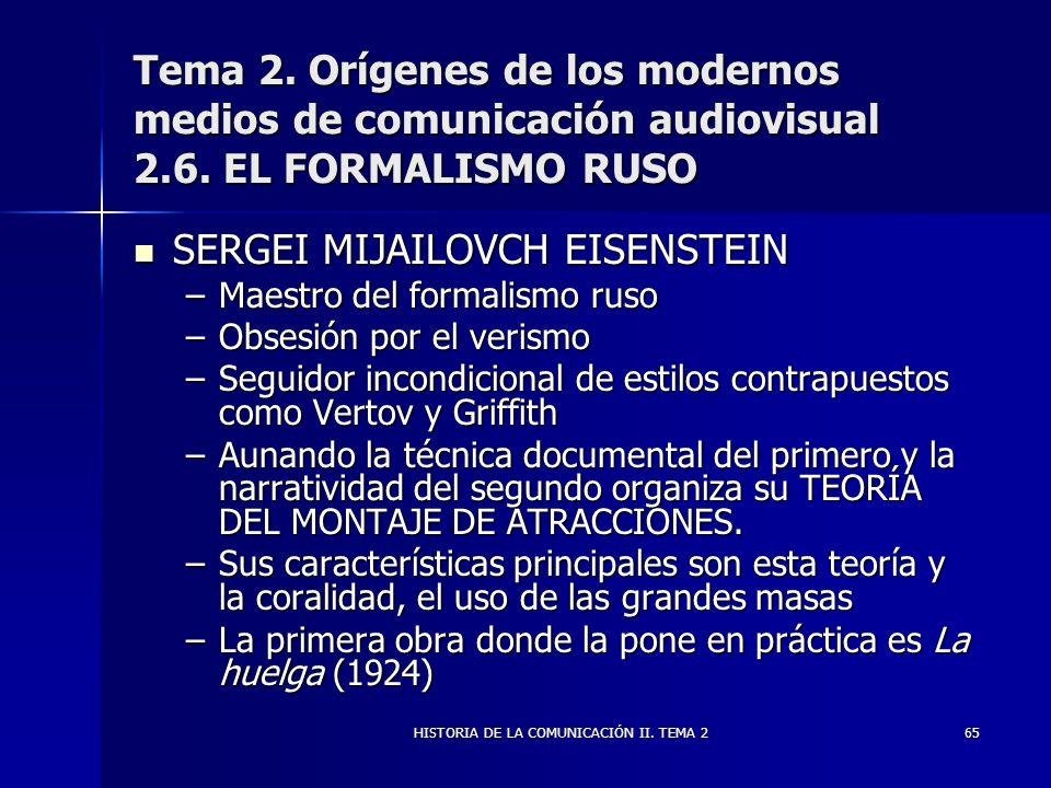 HISTORIA DE LA COMUNICACIÓN II. TEMA 265 Tema 2. Orígenes de los modernos medios de comunicación audiovisual 2.6. EL FORMALISMO RUSO SERGEI MIJAILOVCH