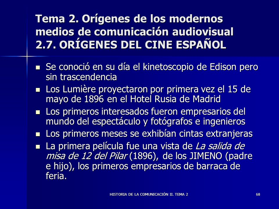 HISTORIA DE LA COMUNICACIÓN II. TEMA 268 Tema 2. Orígenes de los modernos medios de comunicación audiovisual 2.7. ORÍGENES DEL CINE ESPAÑOL Se conoció