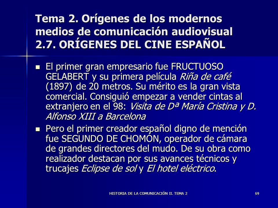 HISTORIA DE LA COMUNICACIÓN II. TEMA 269 Tema 2. Orígenes de los modernos medios de comunicación audiovisual 2.7. ORÍGENES DEL CINE ESPAÑOL El primer