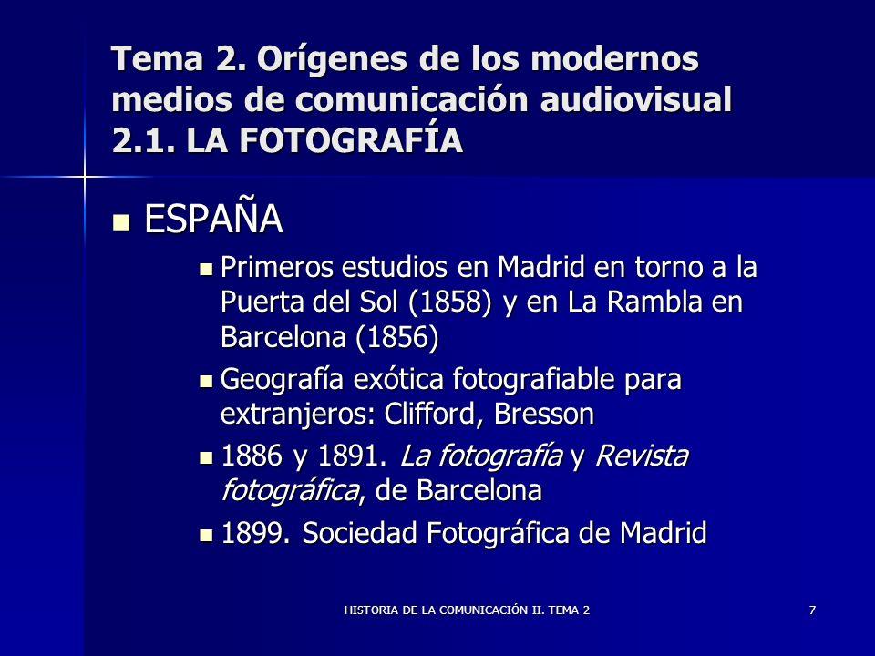 HISTORIA DE LA COMUNICACIÓN II. TEMA 27 Tema 2. Orígenes de los modernos medios de comunicación audiovisual 2.1. LA FOTOGRAFÍA ESPAÑA ESPAÑA Primeros