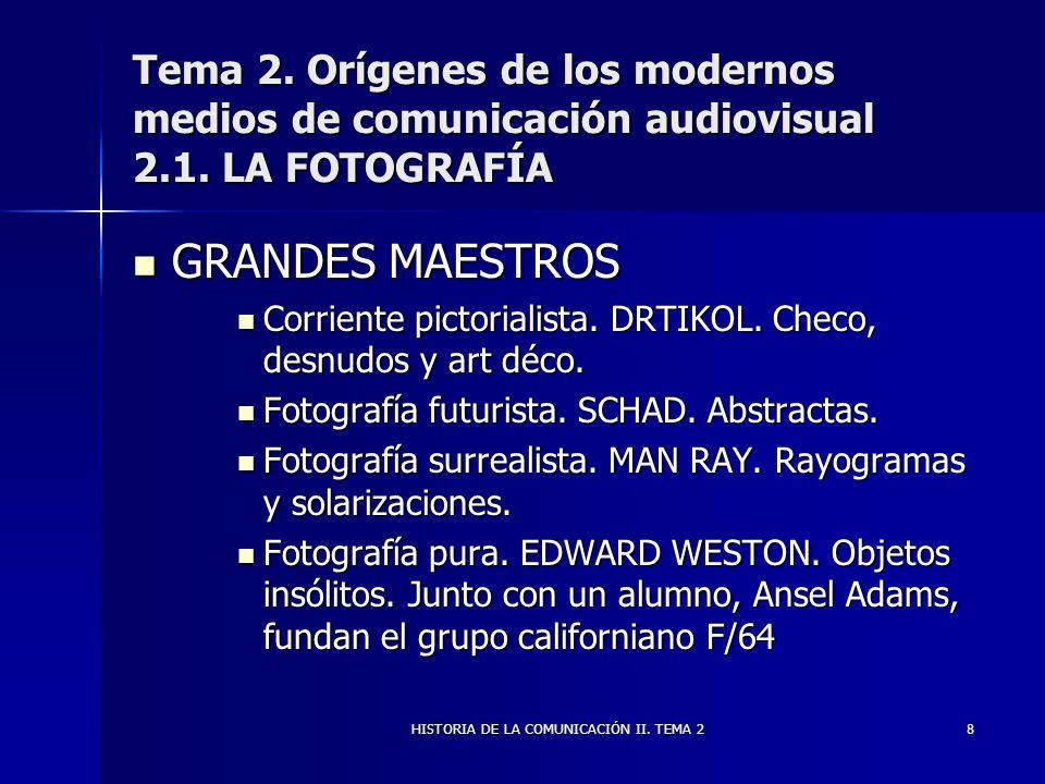 HISTORIA DE LA COMUNICACIÓN II. TEMA 28 Tema 2. Orígenes de los modernos medios de comunicación audiovisual 2.1. LA FOTOGRAFÍA GRANDES MAESTROS GRANDE