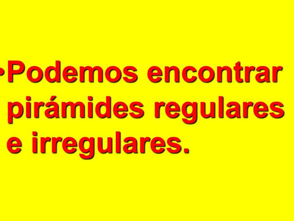 Podemos encontrar pirámides regulares e irregulares.Podemos encontrar pirámides regulares e irregulares.