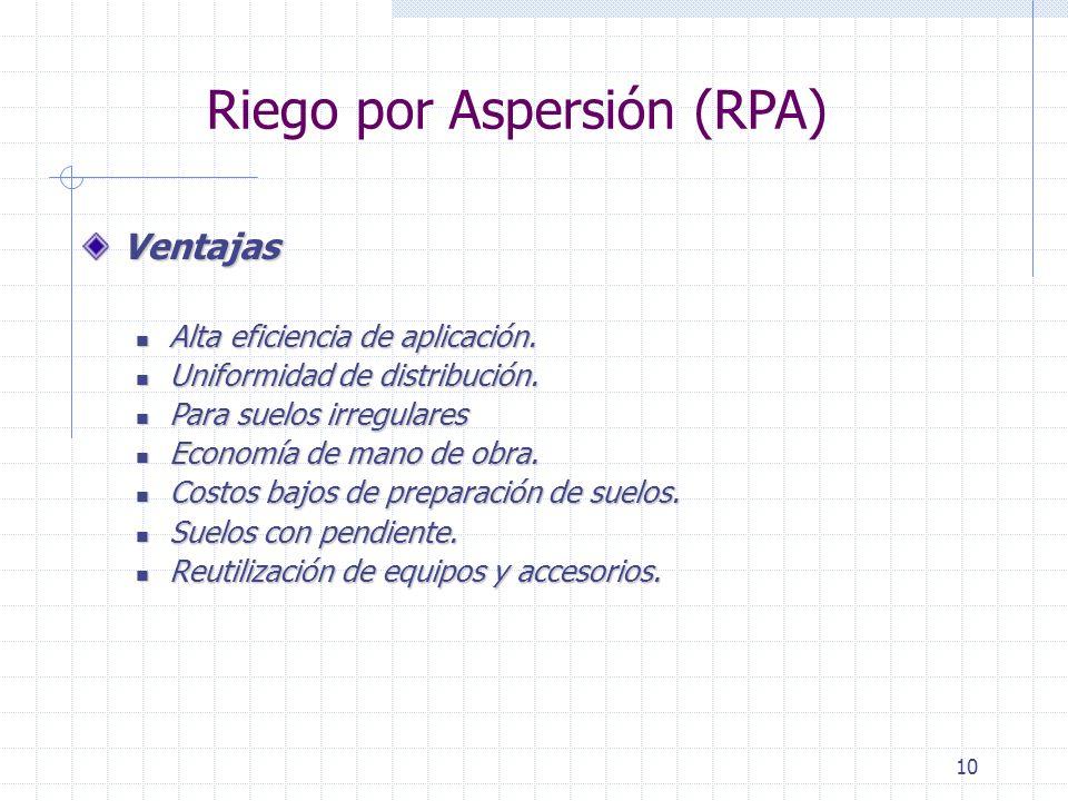 10 Riego por Aspersión (RPA) Ventajas Alta eficiencia de aplicación. Alta eficiencia de aplicación. Uniformidad de distribución. Uniformidad de distri