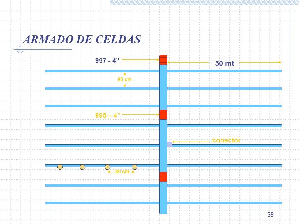 39 ARMADO DE CELDAS 50 mt 80 cm 997 - 4 995 – 4 conector 80 cm