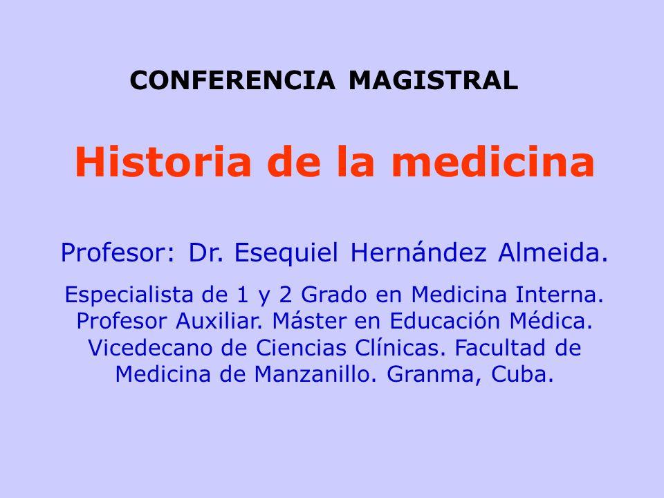 Historia de la medicina Profesor: Dr. Esequiel Hernández Almeida. Especialista de 1 y 2 Grado en Medicina Interna. Profesor Auxiliar. Máster en Educac