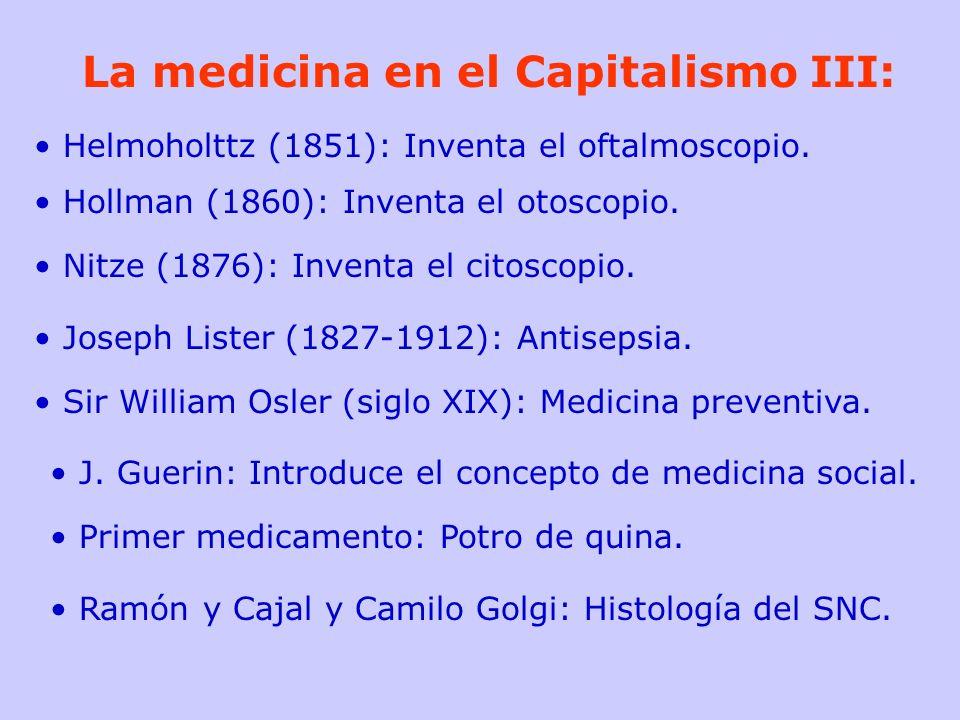 La medicina en el Capitalismo III: Helmoholttz (1851): Inventa el oftalmoscopio. Hollman (1860): Inventa el otoscopio. Nitze (1876): Inventa el citosc