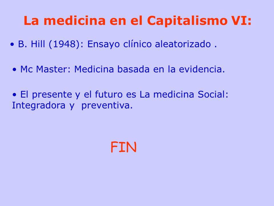 La medicina en el Capitalismo VI: B. Hill (1948): Ensayo clínico aleatorizado. Mc Master: Medicina basada en la evidencia. El presente y el futuro es