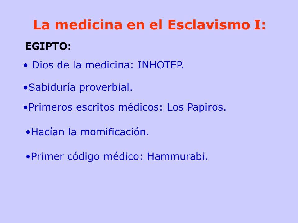 La medicina en el Esclavismo I: Dios de la medicina: INHOTEP. Sabiduría proverbial. Primeros escritos médicos: Los Papiros. Hacían la momificación. Pr